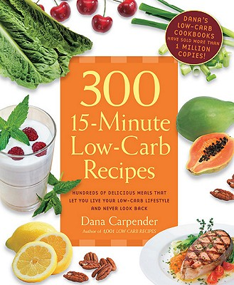 300 15-minute Low-carb Recipes By Carpender, Dana